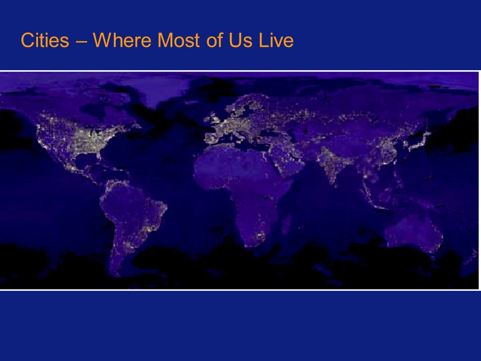 Cities – Where Most of Us Live