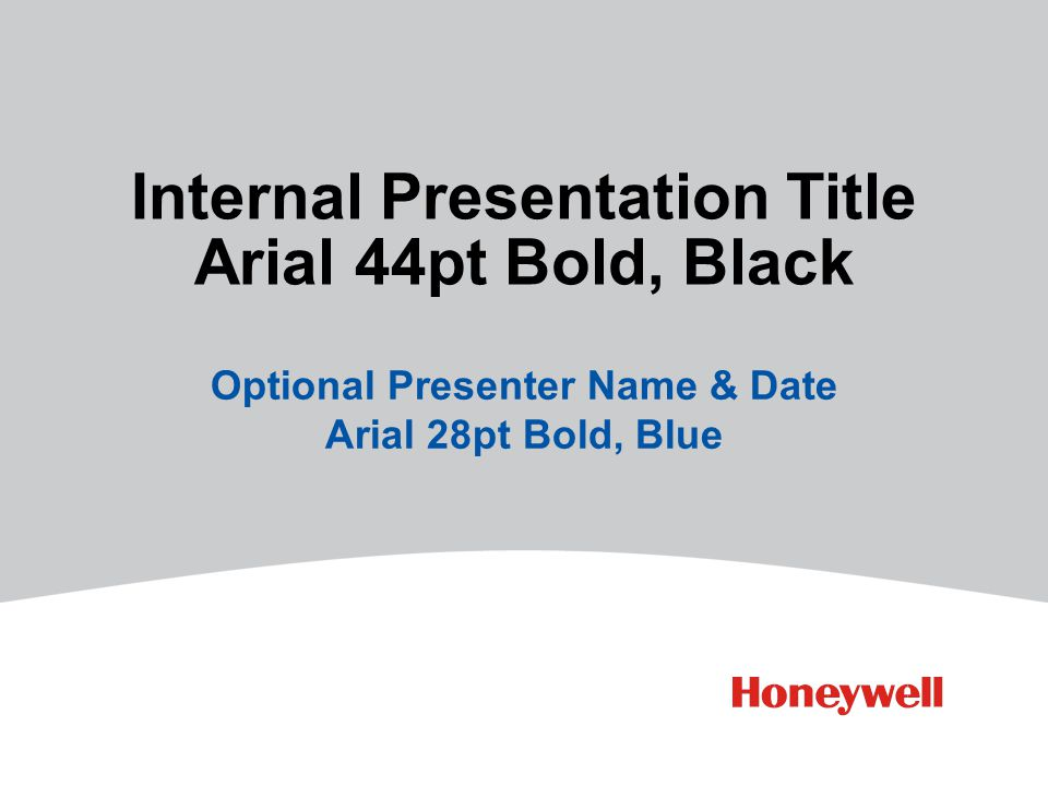 Internal Presentation Title Arial 44pt Bold, Black Optional Presenter Name & Date Arial 28pt Bold, Blue PPT DESIGN NOTE: Internal presentations use gr