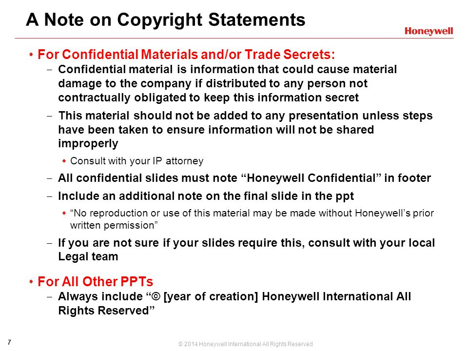 7 © 2014 Honeywell International All Rights Reserved A Note on Copyright Statements For Confidential Materials and/or Trade Secrets: ‒ Confidential ma