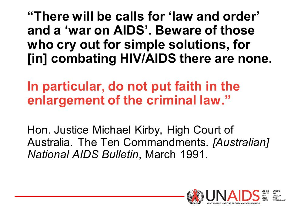 """""""There will be calls for 'law and order' and a 'war on AIDS'. Beware of those who cry out for simple solutions, for [in] combating HIV/AIDS there are"""