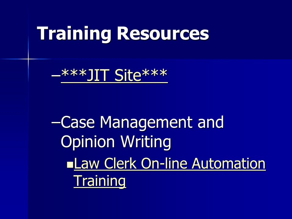 Training Resources –***JIT Site*** ***JIT Site******JIT Site*** –Case Management and Opinion Writing Law Clerk On-line Automation Training Law Clerk On-line Automation Training Law Clerk On-line Automation Training Law Clerk On-line Automation Training