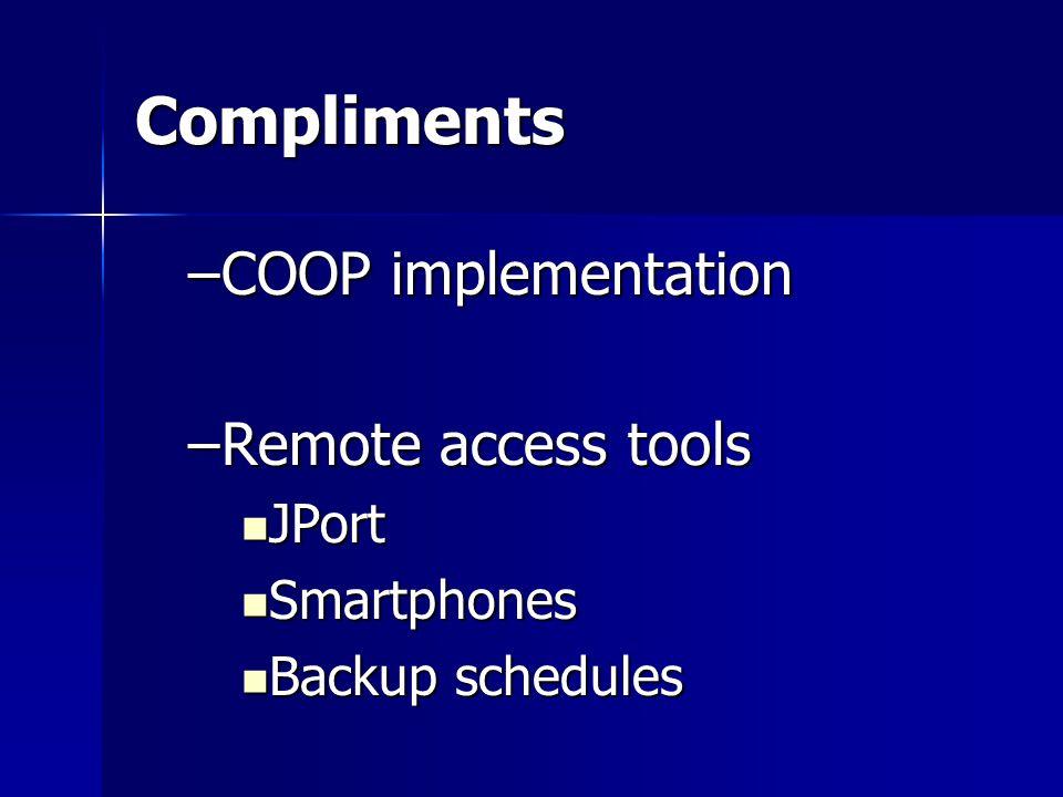 Compliments –COOP implementation –Remote access tools JPort JPort Smartphones Smartphones Backup schedules Backup schedules