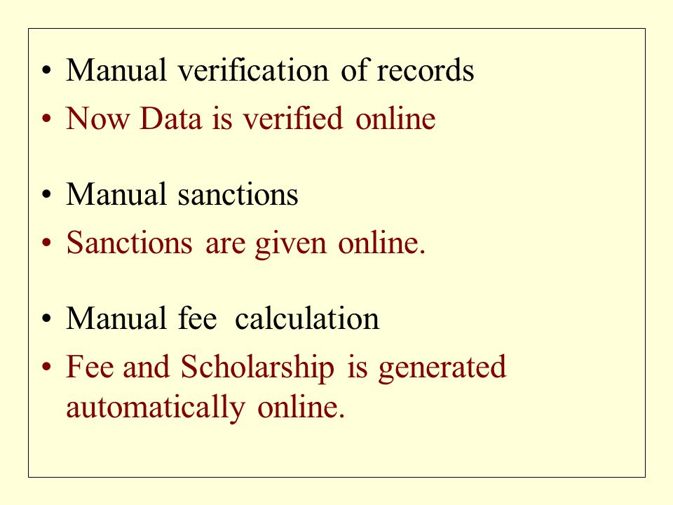 Manual verification of records Now Data is verified online Manual sanctions Sanctions are given online.