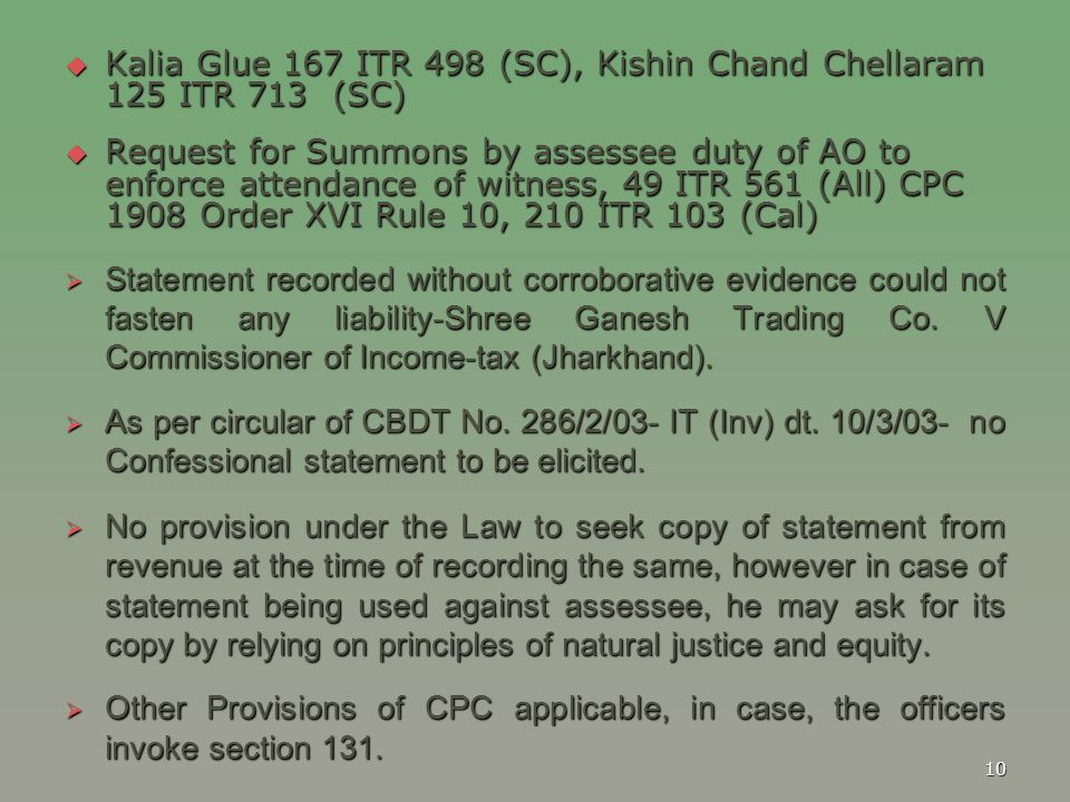  Kalia Glue 167 ITR 498 (SC), Kishin Chand Chellaram 125 ITR 713 (SC)  Request for Summons by assessee duty of AO to enforce attendance of witness,