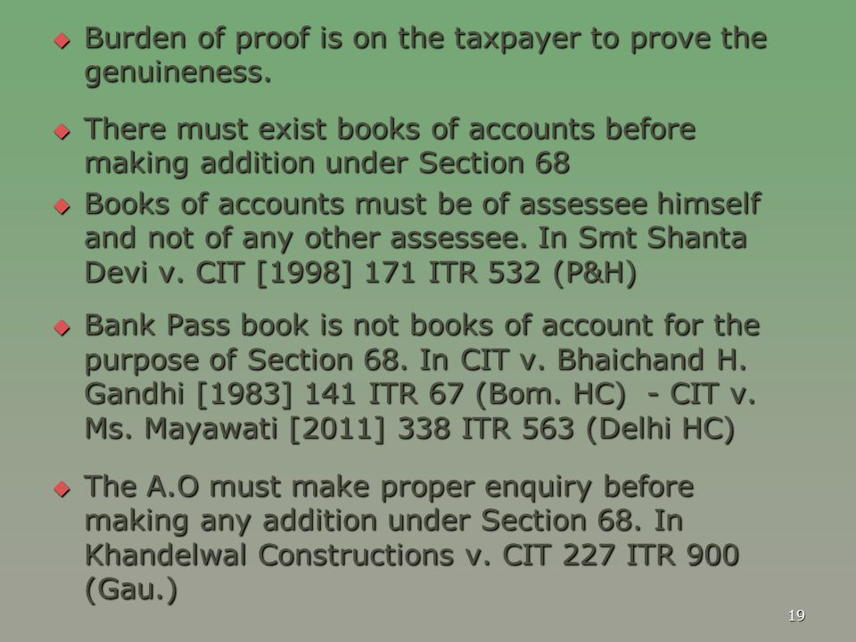  Burden of proof is on the taxpayer to prove the genuineness.  There must exist books of accounts before making addition under Section 68  Books of