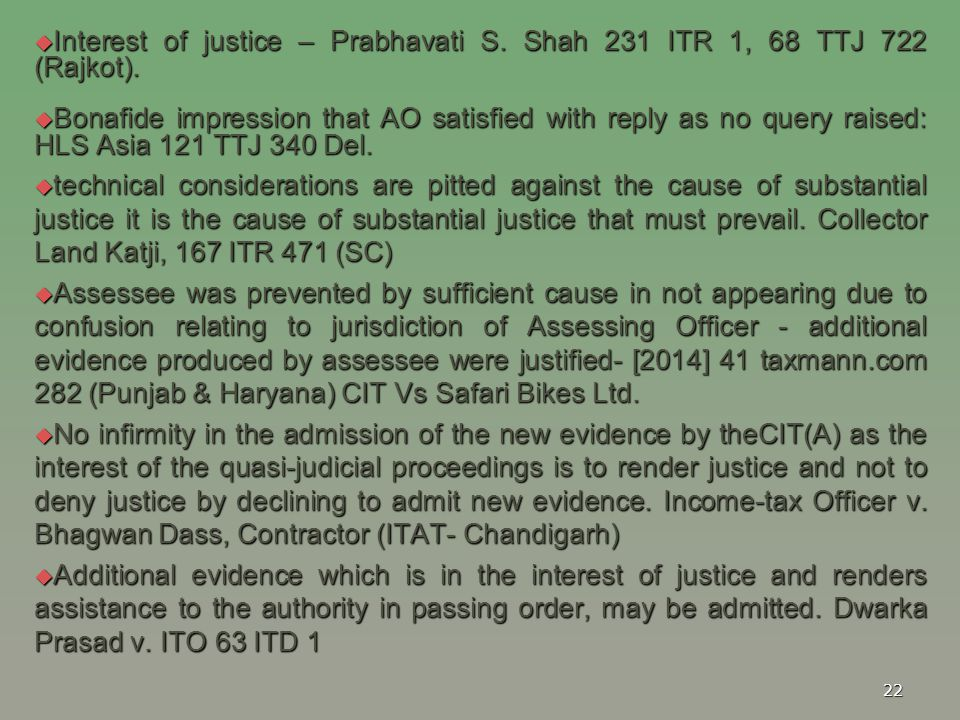  Interest of justice – Prabhavati S. Shah 231 ITR 1, 68 TTJ 722 (Rajkot).  Bonafide impression that AO satisfied with reply as no query raised: HLS