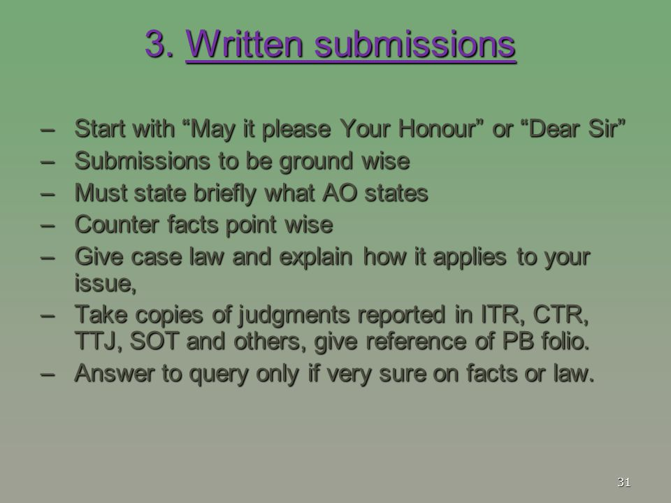 "3. Written submissions –Start with ""May it please Your Honour"" or ""Dear Sir"" –Submissions to be ground wise –Must state briefly what AO states –Counte"