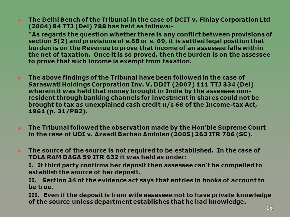 "  The Delhi Bench of the Tribunal in the case of DCIT v. Finlay Corporation Ltd (2004) 84 TTJ (Del) 788 has held as follows:- ""As regards the questi"