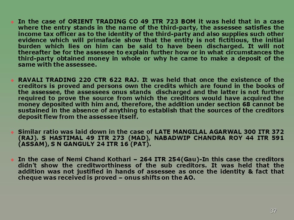   In the case of ORIENT TRADING CO 49 ITR 723 BOM it was held that in a case where the entry stands in the name of the third-party, the assessee sat