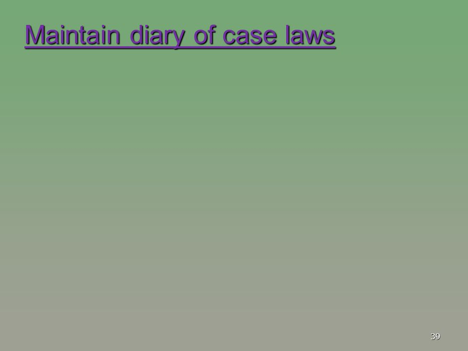 Maintain diary of case laws 39