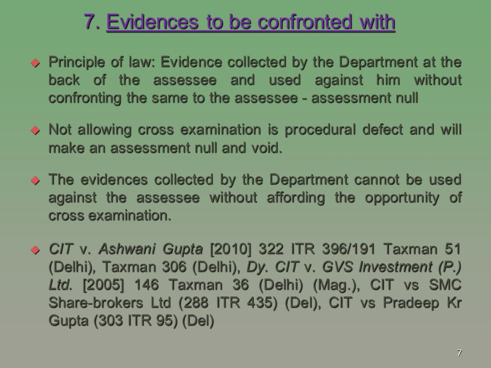 7. Evidences to be confronted with  Principle of law: Evidence collected by the Department at the back of the assessee and used against him without c