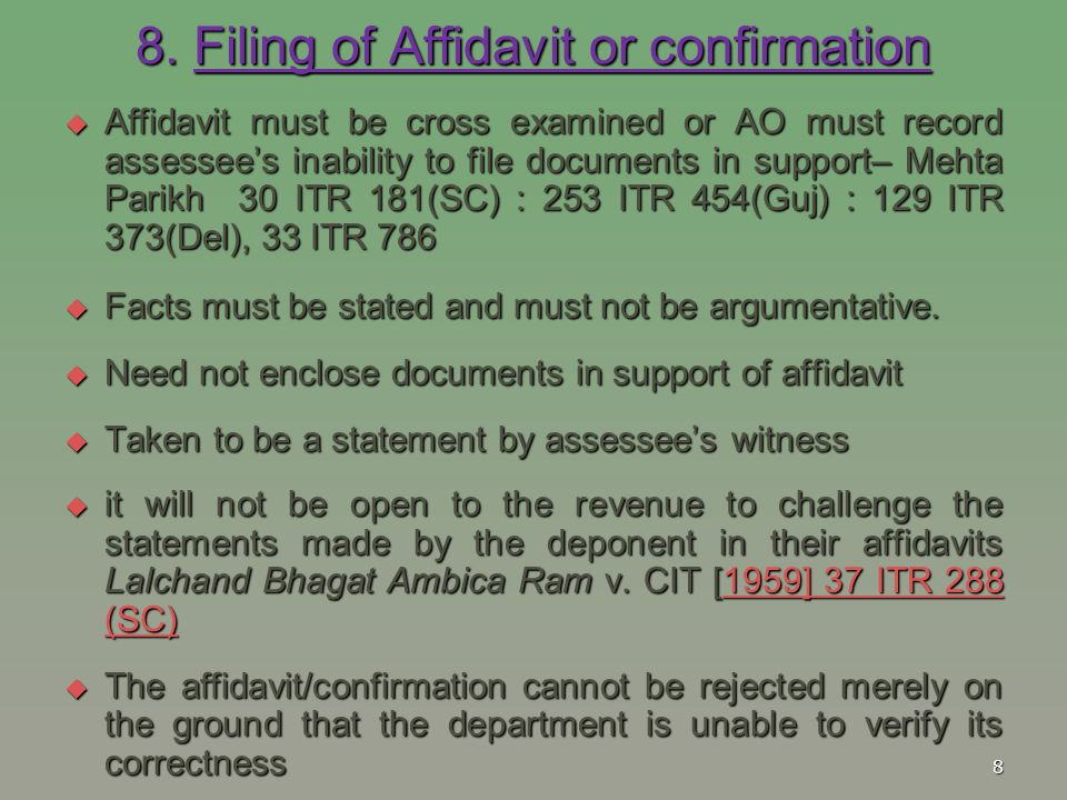 8. Filing of Affidavit or confirmation  Affidavit must be cross examined or AO must record assessee's inability to file documents in support– Mehta P