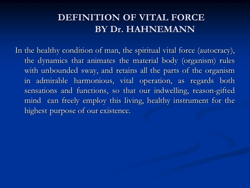 DEFINITION OF VITAL FORCE BY Dr. HAHNEMANN DEFINITION OF VITAL FORCE BY Dr.