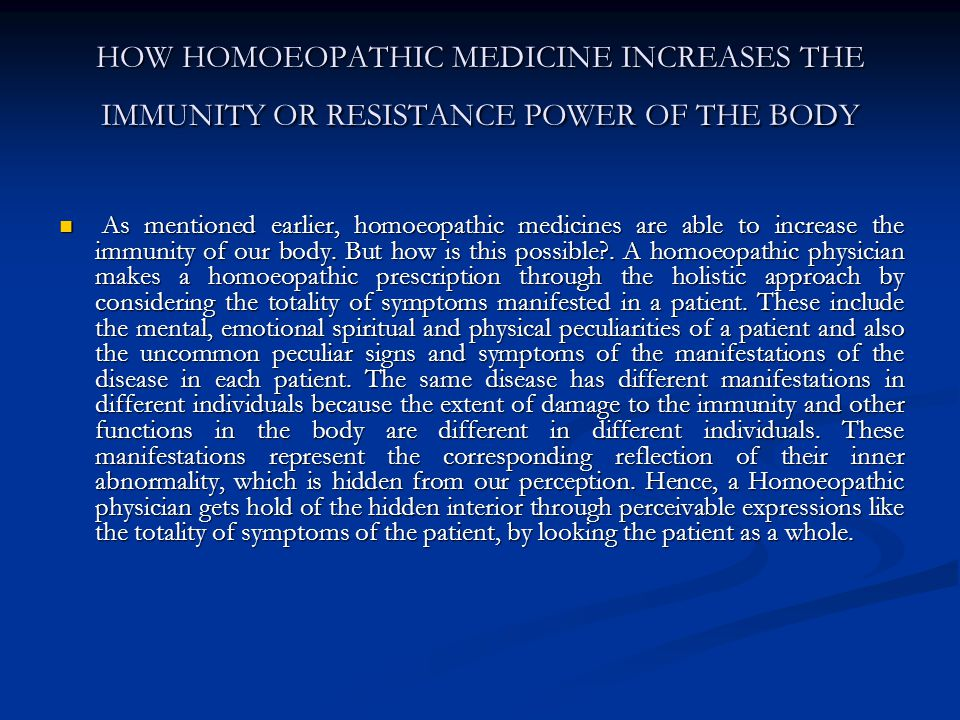 HOW HOMOEOPATHIC MEDICINE INCREASES THE IMMUNITY OR RESISTANCE POWER OF THE BODY As mentioned earlier, homoeopathic medicines are able to increase the immunity of our body.