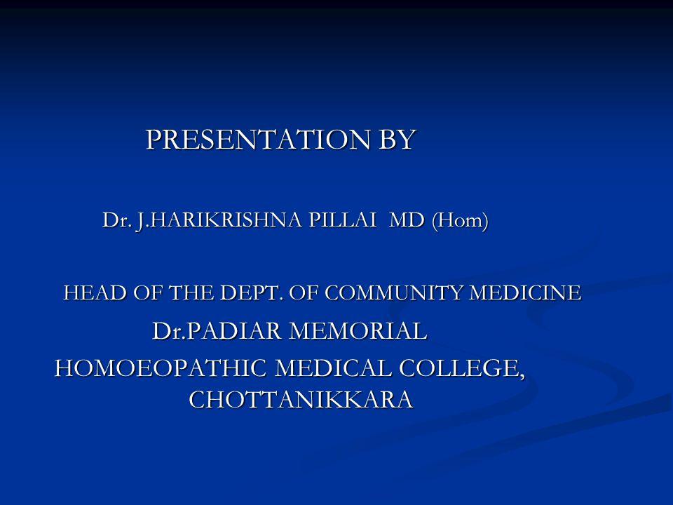PRESENTATION BY PRESENTATION BY Dr. J.HARIKRISHNA PILLAI MD (Hom) Dr.