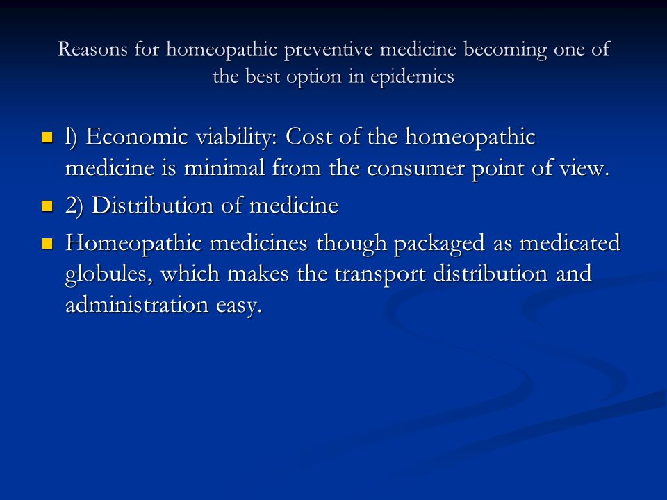 Reasons for homeopathic preventive medicine becoming one of the best option in epidemics l) Economic viability: Cost of the homeopathic medicine is minimal from the consumer point of view.