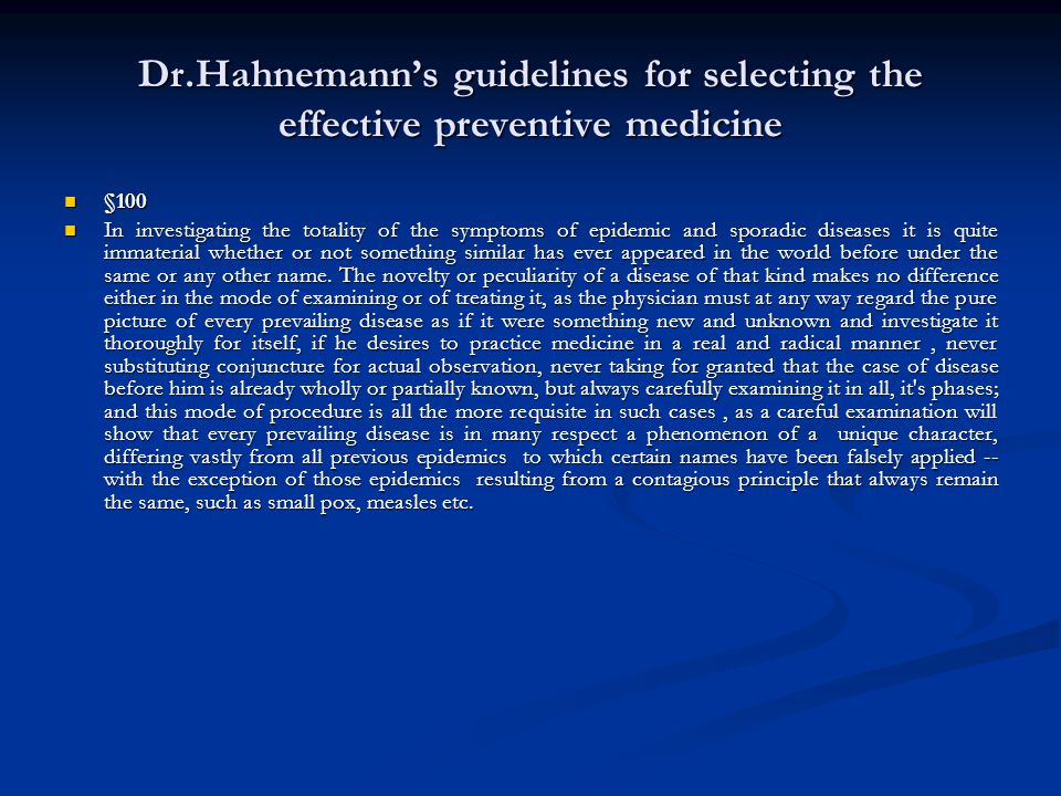 Dr.Hahnemann's guidelines for selecting the effective preventive medicine §100 §100 In investigating the totality of the symptoms of epidemic and sporadic diseases it is quite immaterial whether or not something similar has ever appeared in the world before under the same or any other name.