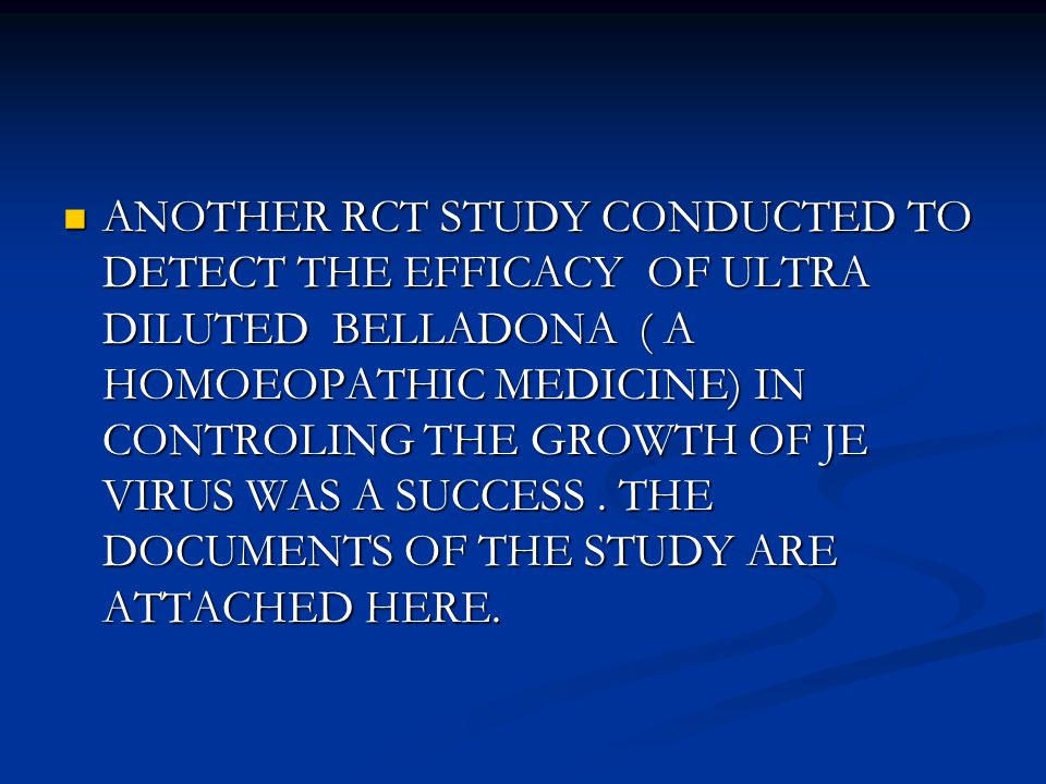 ANOTHER RCT STUDY CONDUCTED TO DETECT THE EFFICACY OF ULTRA DILUTED BELLADONA ( A HOMOEOPATHIC MEDICINE) IN CONTROLING THE GROWTH OF JE VIRUS WAS A SUCCESS.
