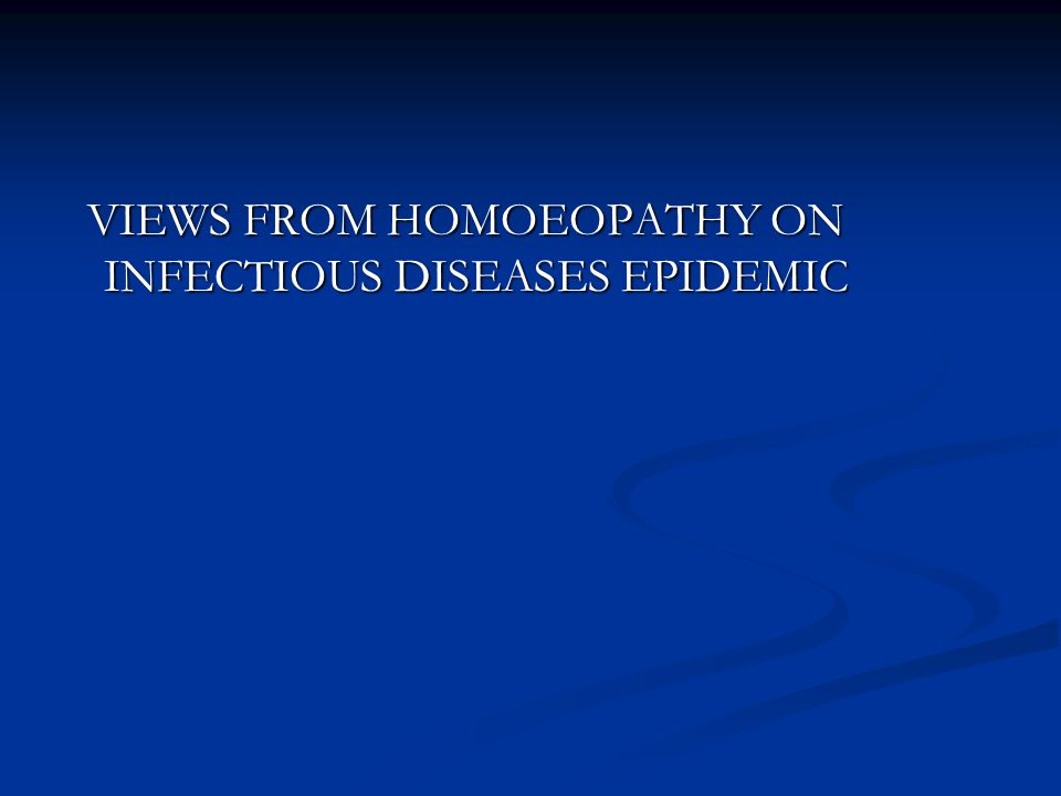VIEWS FROM HOMOEOPATHY ON INFECTIOUS DISEASES EPIDEMIC VIEWS FROM HOMOEOPATHY ON INFECTIOUS DISEASES EPIDEMIC