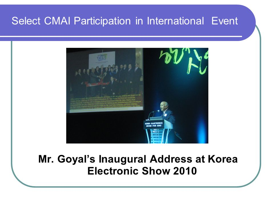 Select CMAI Participation in International Event Mr. Goyal's Inaugural Address at Korea Electronic Show 2010