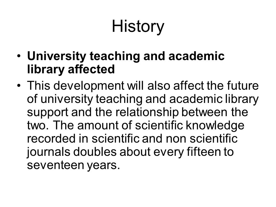 History University teaching and academic library affected This development will also affect the future of university teaching and academic library support and the relationship between the two.
