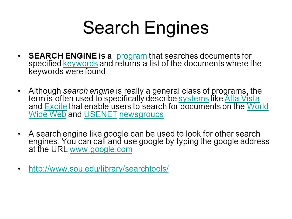 Search Engines SEARCH ENGINE is a program that searches documents for specified keywords and returns a list of the documents where the keywords were found.programkeywords Although search engine is really a general class of programs, the term is often used to specifically describe systems like Alta Vista and Excite that enable users to search for documents on the World Wide Web and USENET newsgroupssystemsAlta VistaExciteWorld Wide WebUSENETnewsgroups A search engine like google can be used to look for other search engines.