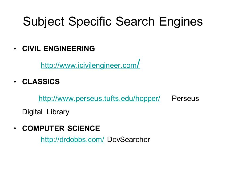 Subject Specific Search Engines CIVIL ENGINEERING http://www.icivilengineer.com /http://www.icivilengineer.com / CLASSICS http://www.perseus.tufts.edu