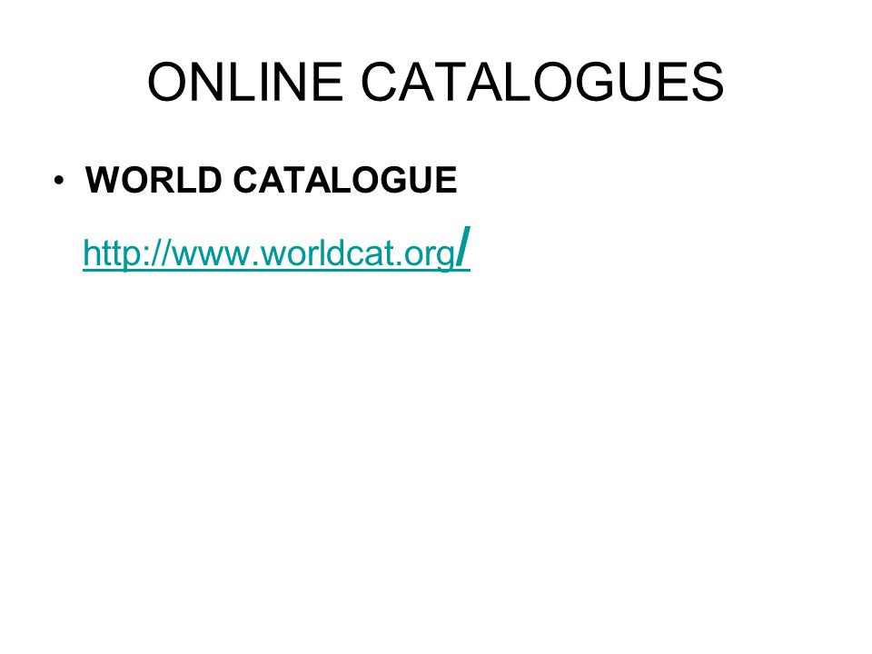 ONLINE CATALOGUES WORLD CATALOGUE http://www.worldcat.org /http://www.worldcat.org /