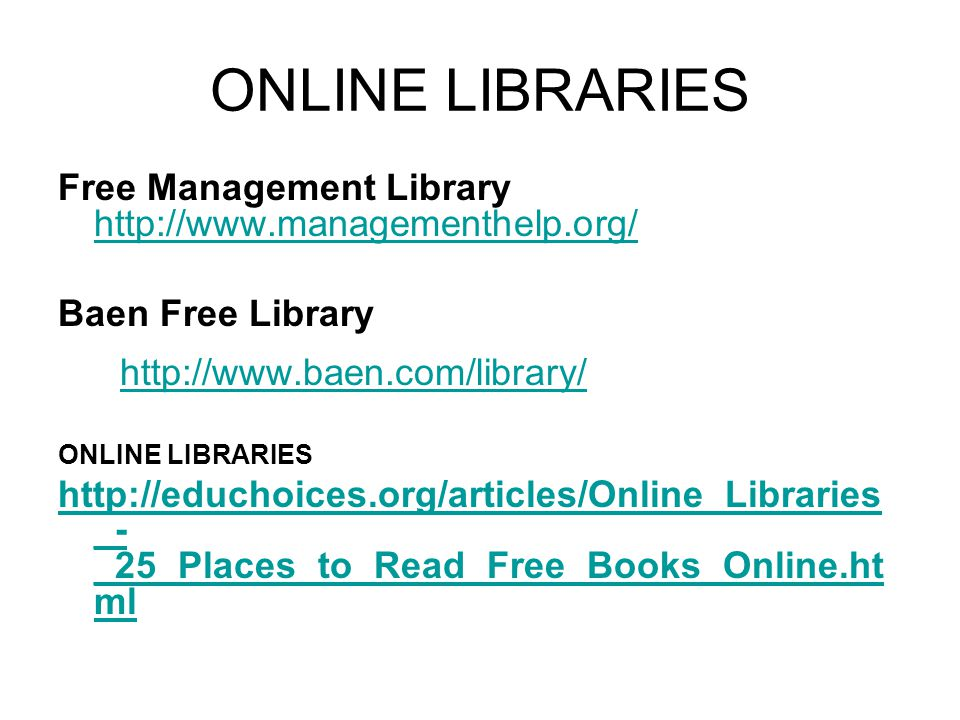 ONLINE LIBRARIES Free Management Library http://www.managementhelp.org/ http://www.managementhelp.org/ Baen Free Library http://www.baen.com/library/