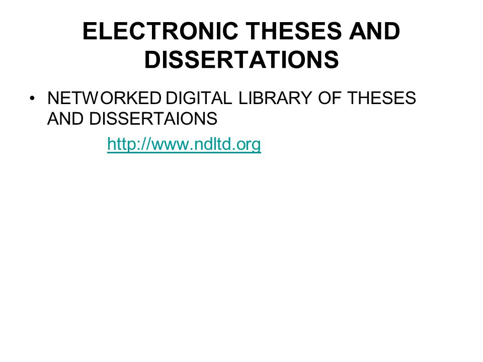 ELECTRONIC THESES AND DISSERTATIONS NETWORKED DIGITAL LIBRARY OF THESES AND DISSERTAIONS http://www.ndltd.org