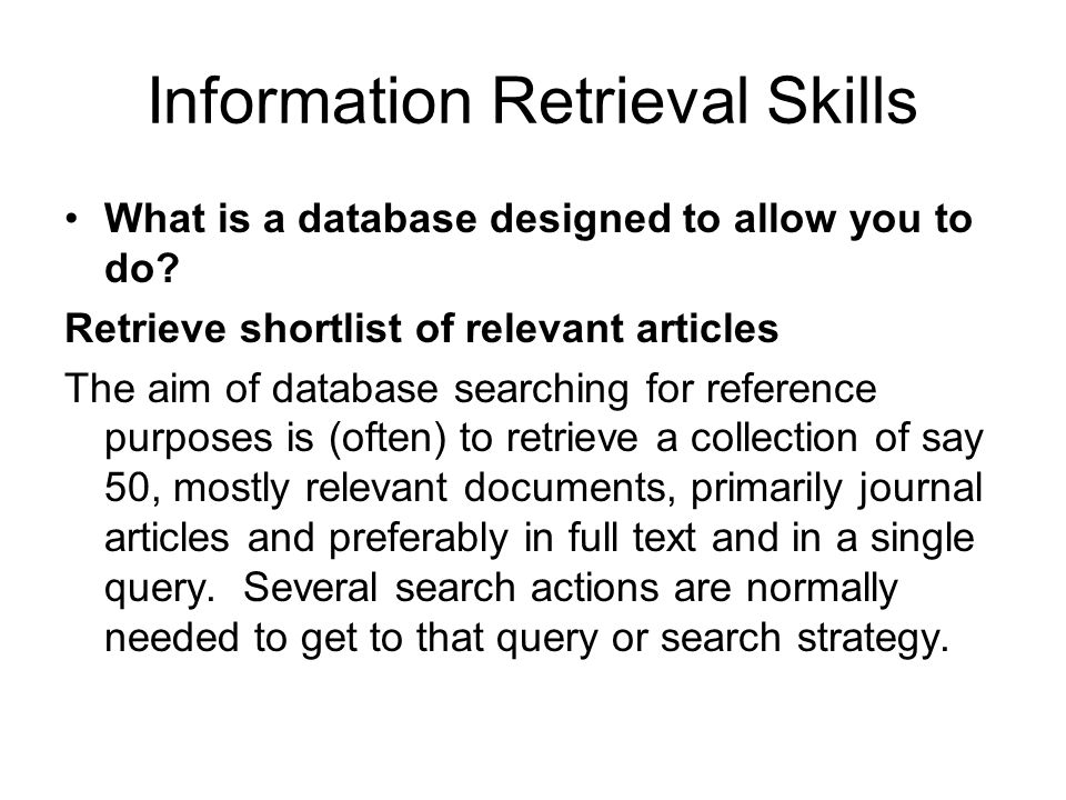 Information Retrieval Skills What is a database designed to allow you to do.