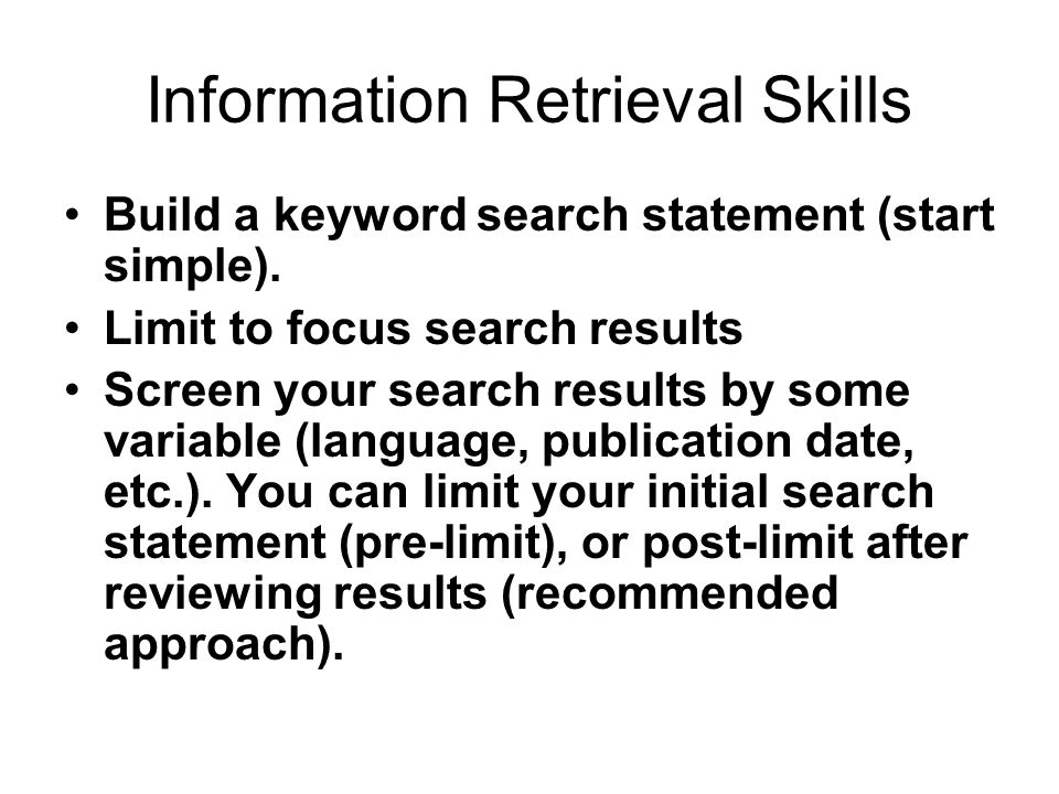 Information Retrieval Skills Build a keyword search statement (start simple).