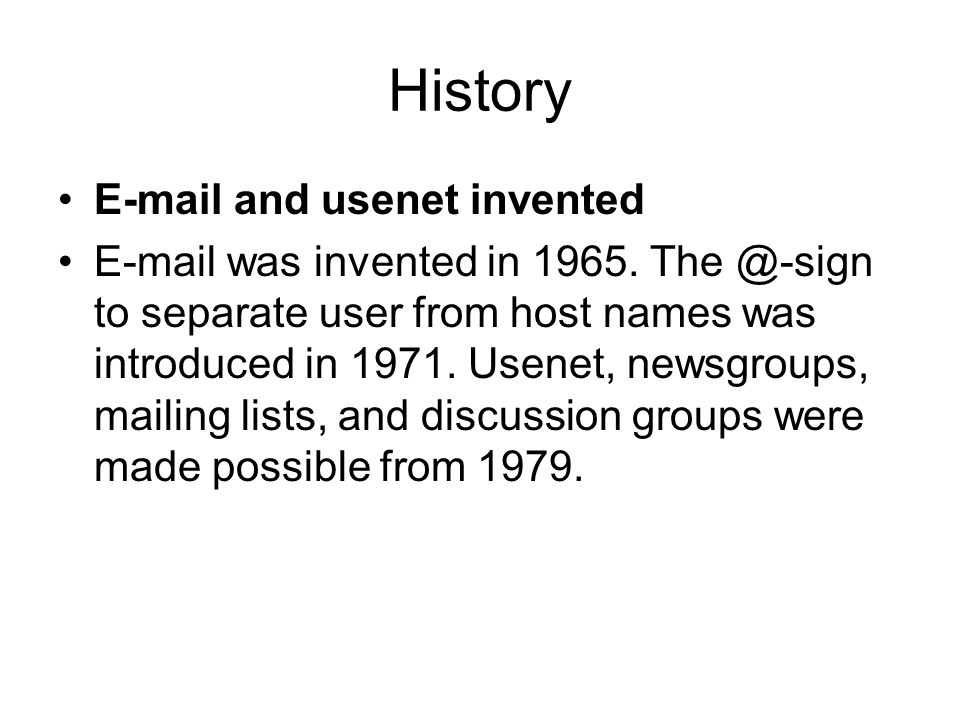 History E-mail and usenet invented E-mail was invented in 1965.