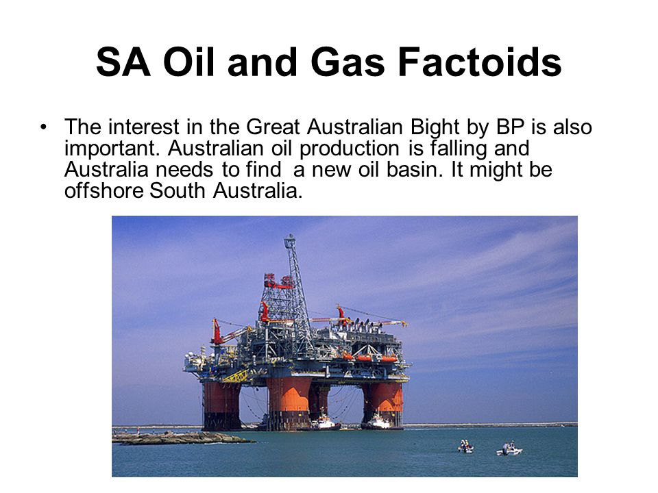 SA Oil and Gas Factoids The interest in the Great Australian Bight by BP is also important.