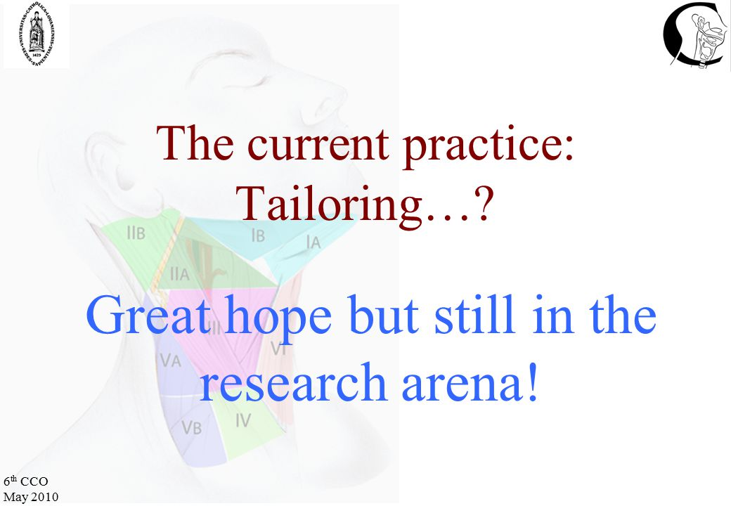 6 th CCO May 2010 The current practice: Tailoring… Great hope but still in the research arena!