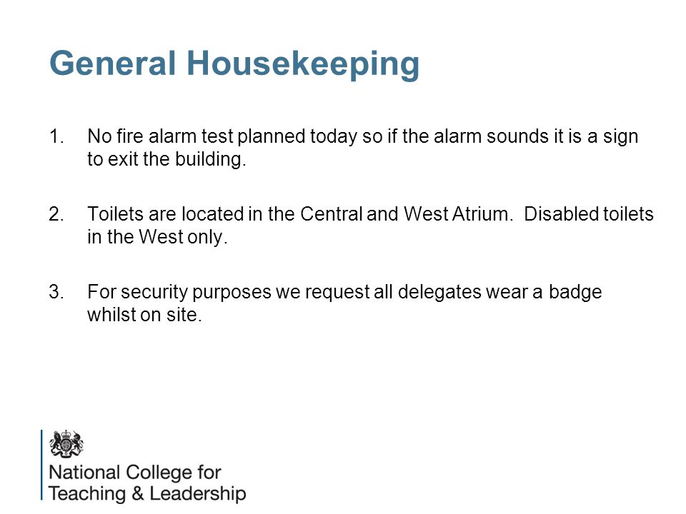 General Housekeeping 1.No fire alarm test planned today so if the alarm sounds it is a sign to exit the building.