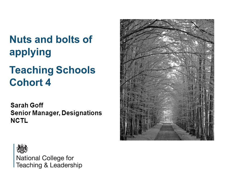 Nuts and bolts of applying Teaching Schools Cohort 4 Sarah Goff Senior Manager, Designations NCTL