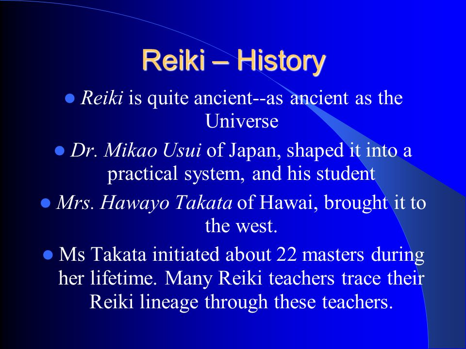 Reiki – History Reiki is quite ancient--as ancient as the Universe Dr.