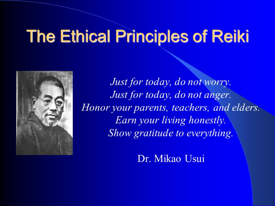 The Ethical Principles of Reiki Just for today, do not worry.