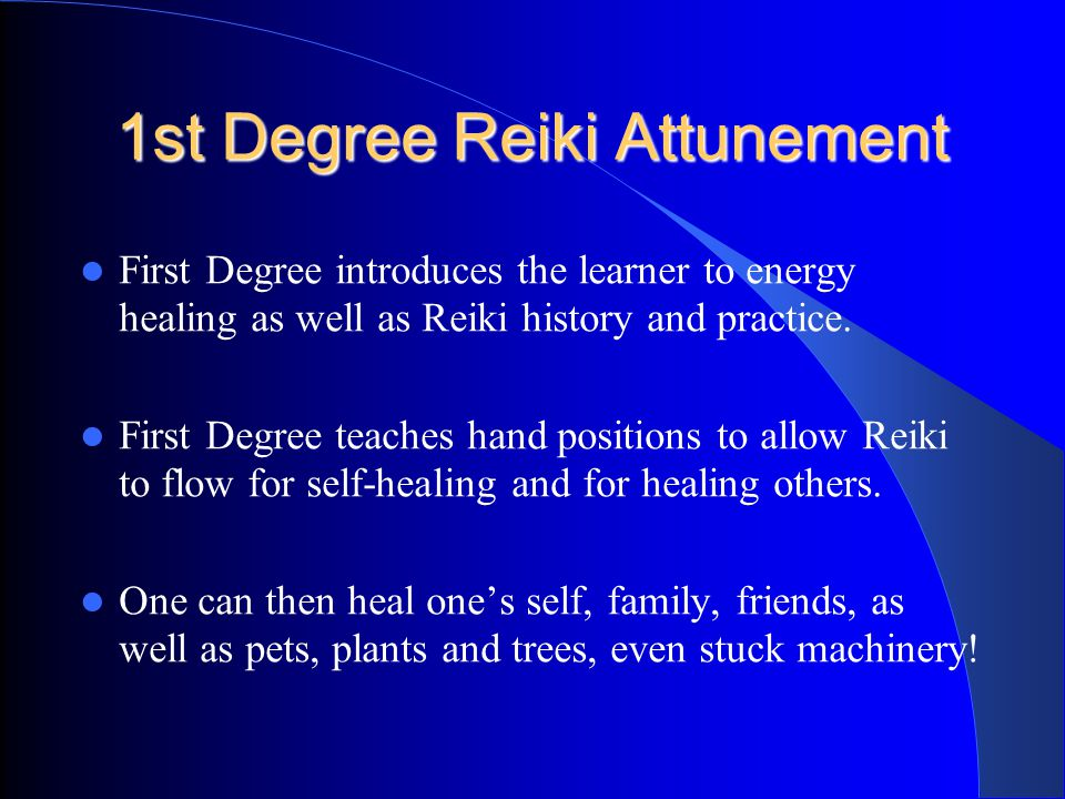 1st Degree Reiki Attunement First Degree introduces the learner to energy healing as well as Reiki history and practice.