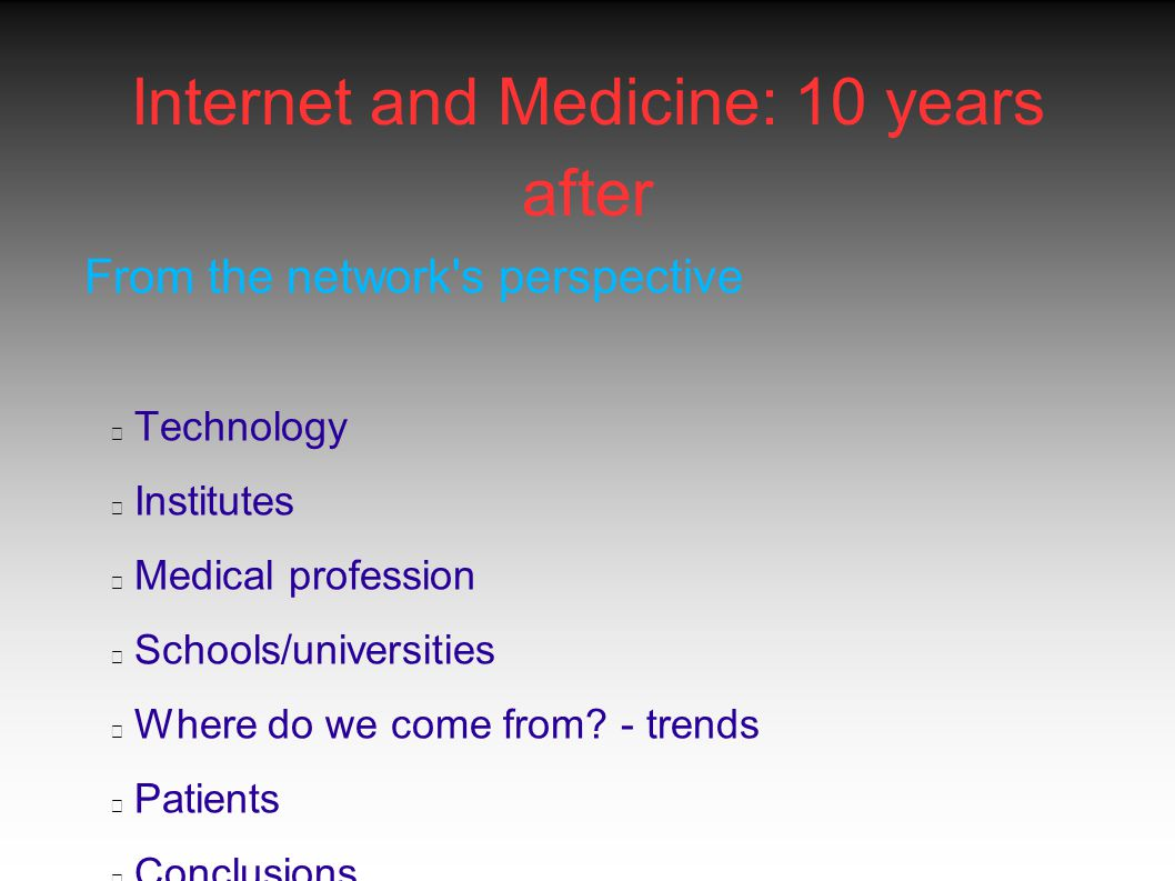 Internet and Medicine: 10 years after From the network s perspective What is the network s perspective.