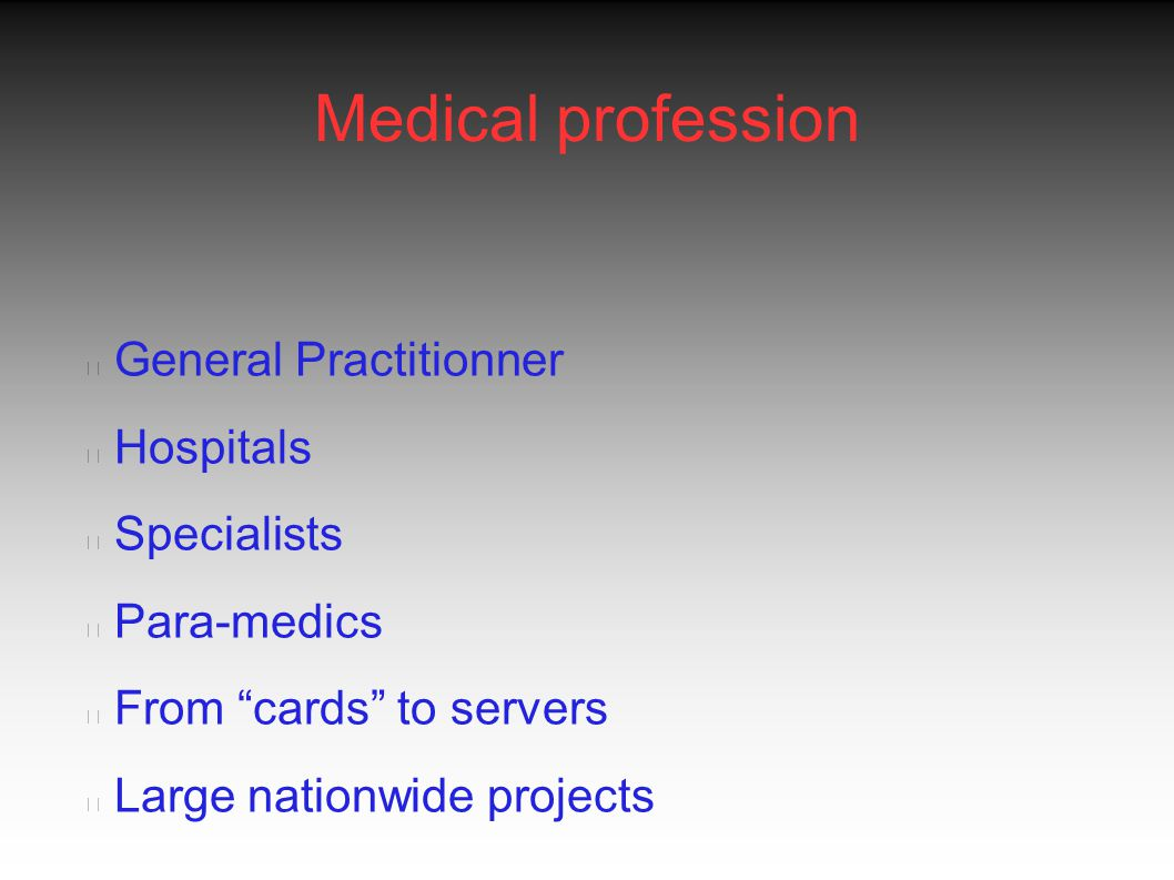 Medical profession General Practitionner Hospitals Specialists Para-medics From cards to servers Large nationwide projects