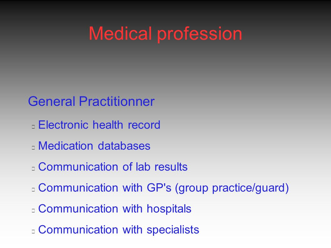 Medical profession General Practitionner Electronic health record Medication databases Communication of lab results Communication with GP s (group practice/guard) Communication with hospitals Communication with specialists