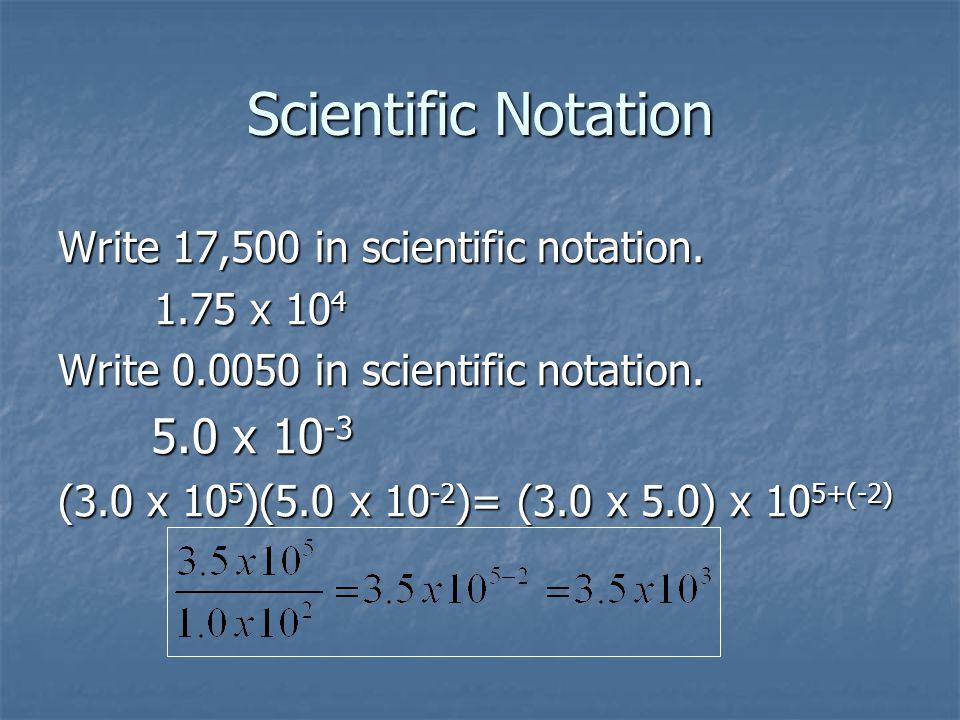 Scientific Notation Write 17,500 in scientific notation.