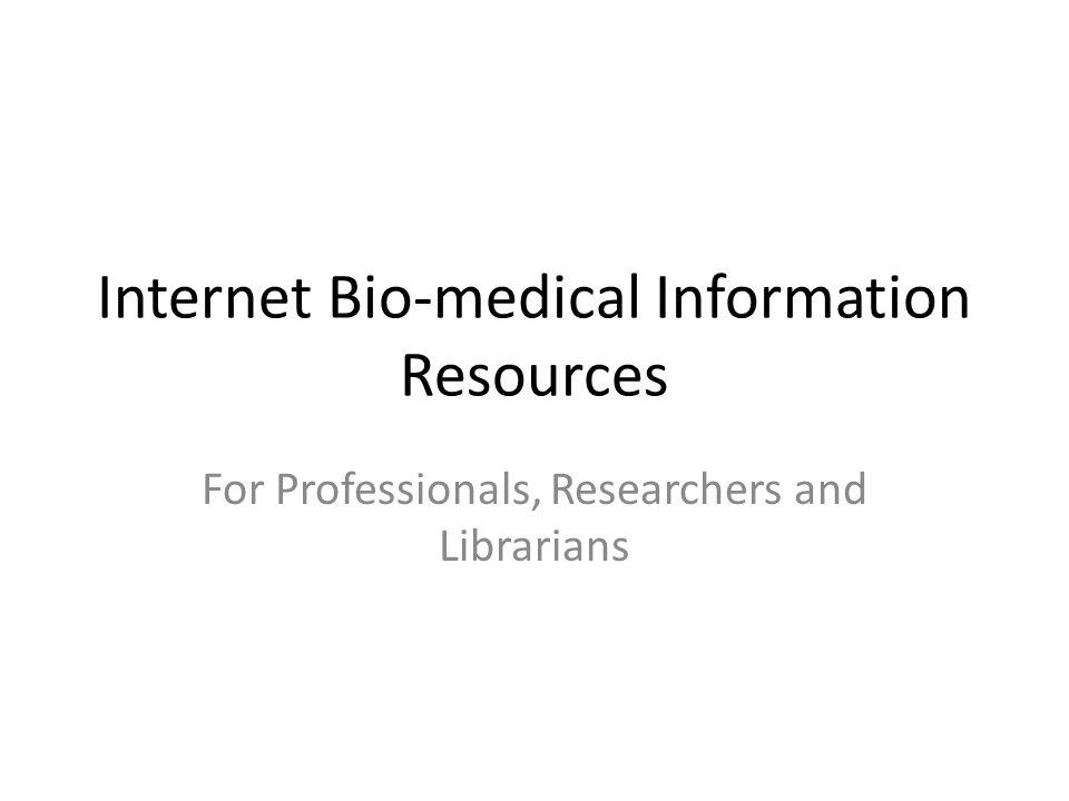 Internet Bio-medical Information Resources For Professionals, Researchers and Librarians