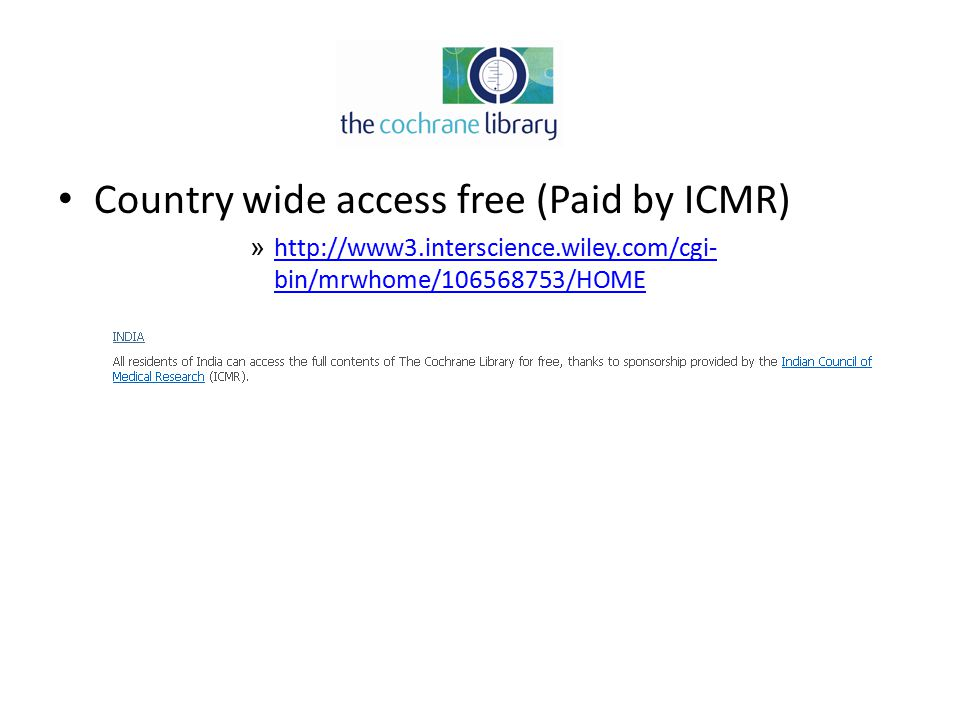 Country wide access free (Paid by ICMR) » http://www3.interscience.wiley.com/cgi- bin/mrwhome/106568753/HOME http://www3.interscience.wiley.com/cgi- bin/mrwhome/106568753/HOME