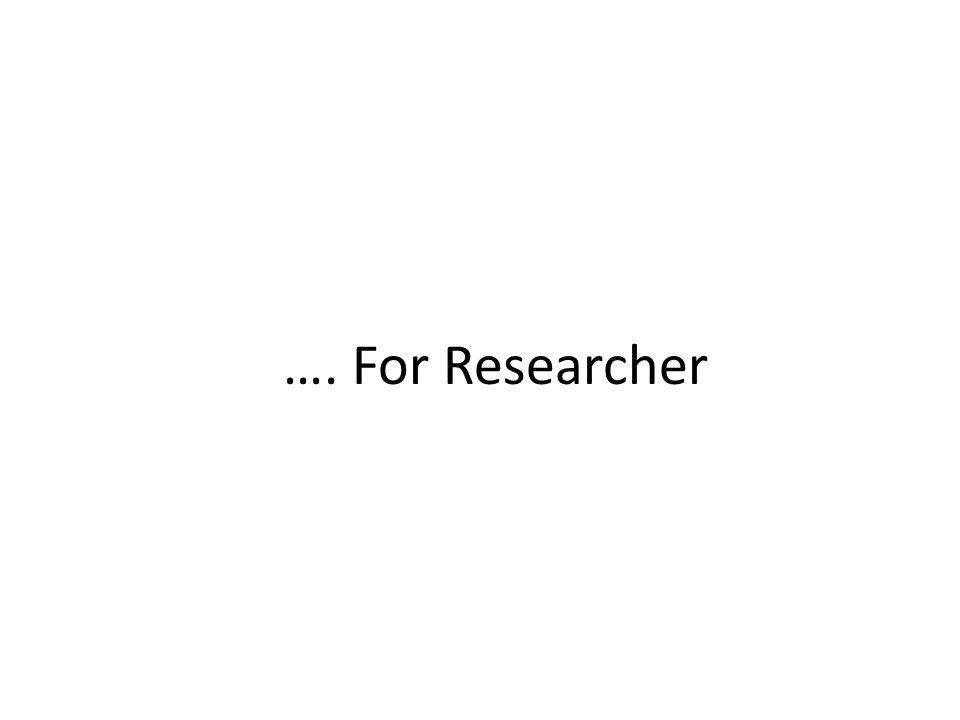 …. For Researcher