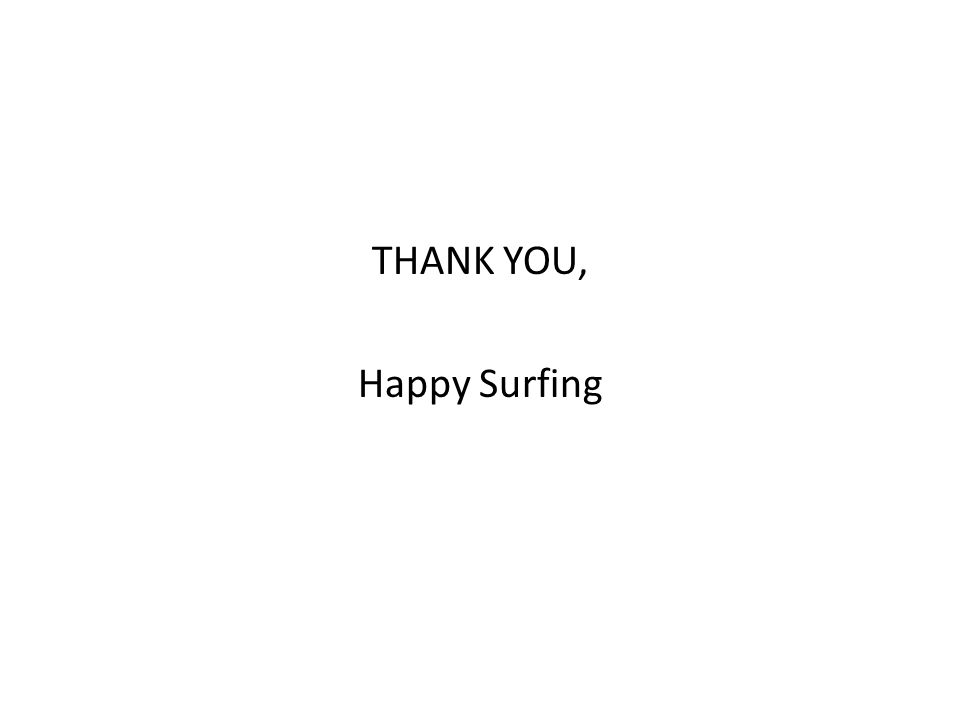 THANK YOU, Happy Surfing