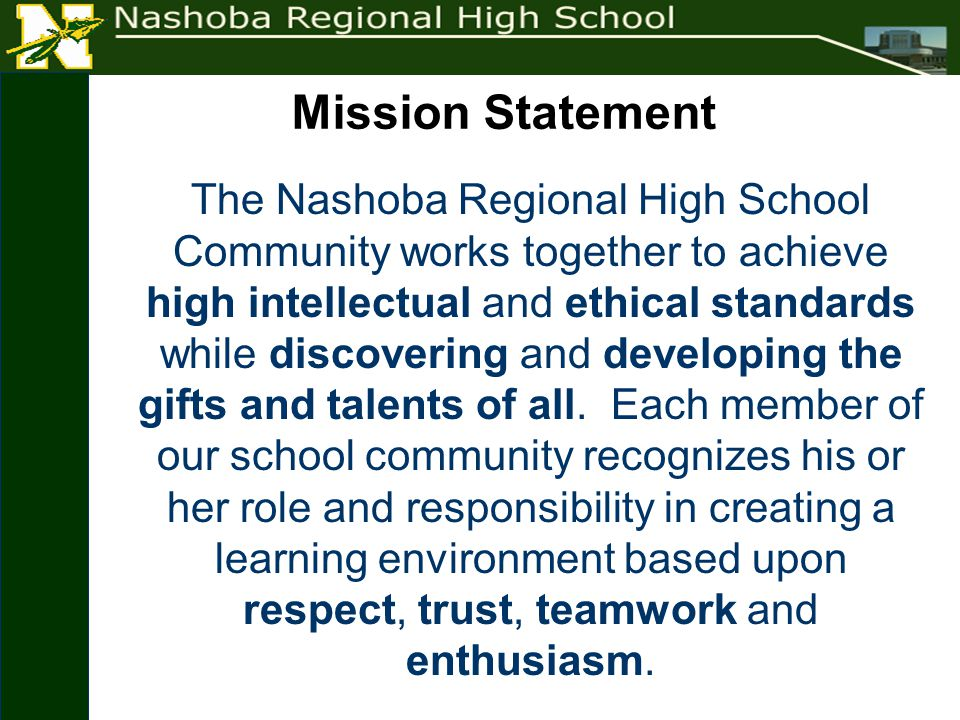 Mission Statement The Nashoba Regional High School Community works together to achieve high intellectual and ethical standards while discovering and developing the gifts and talents of all.
