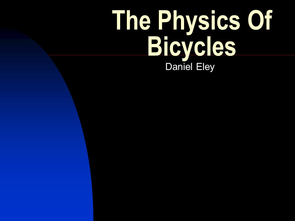 The Physics Of Bicycles Daniel Eley